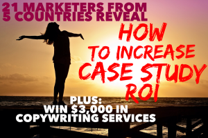How to Increase Case Study ROI: 21 Marketing Experts Reveal Their Success Stories